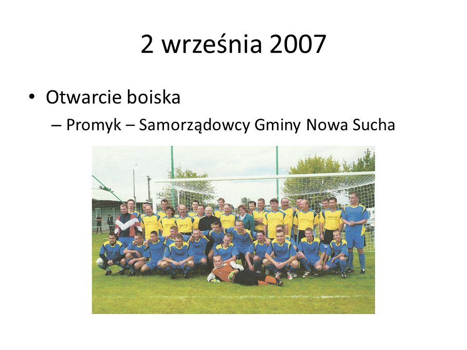 2 września 2007 Otwarcie boiska – Promyk – Samorządowcy Gminy Nowa Sucha