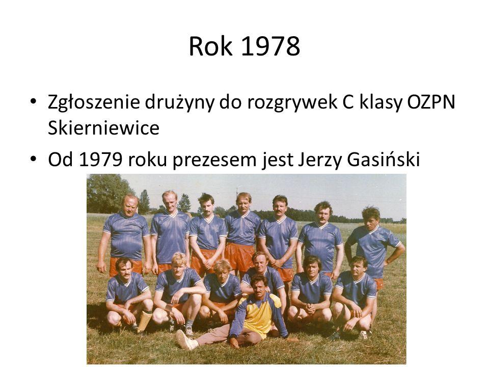 Rok 1978 Zgłoszenie drużyny do rozgrywek C klasy OZPN Skierniewice Od 1979 roku prezesem jest Jerzy Gasiński