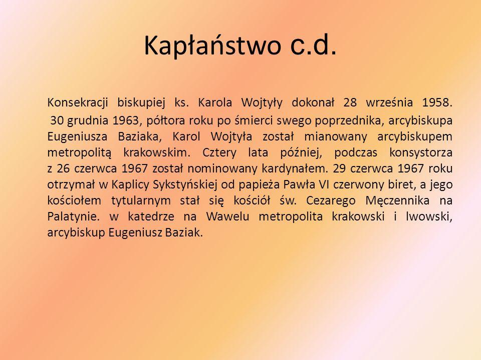 Kapłaństwo c.d. Konsekracji biskupiej ks. Karola Wojtyły dokonał 28 września 1958. 30 grudnia 1963, półtora roku po śmierci swego poprzednika, arcybis