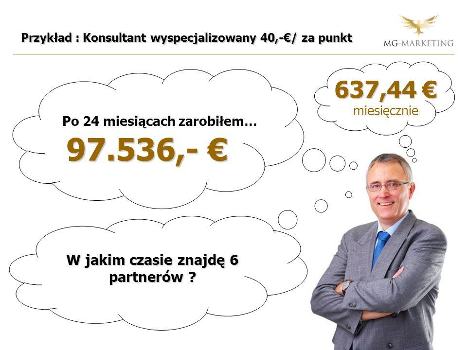 Przykład : Konsultant wyspecjalizowany 40,-/ za punkt Po 24 miesiącach zarobiłem… 97.536,- 97.536,- 637,44 637,44 miesięcznie W jakim czasie znajdę 6 partnerów ?