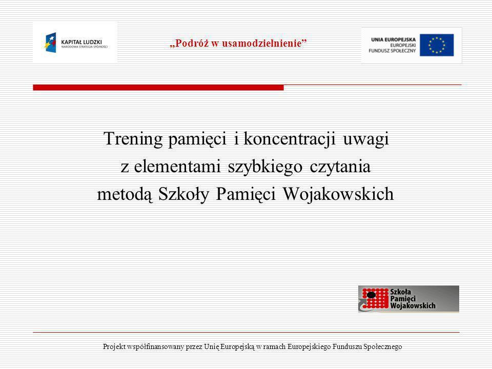 Trening pamięci i koncentracji uwagi z elementami szybkiego czytania metodą Szkoły Pamięci Wojakowskich Podróż w usamodzielnienie Projekt współfinanso