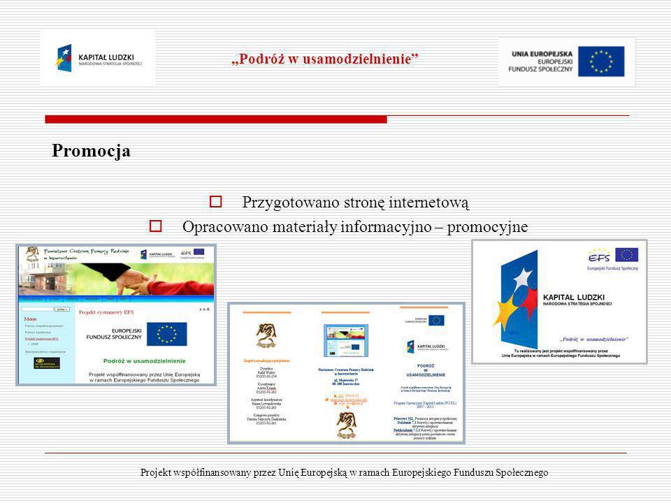 Promocja Przygotowano stronę internetową Opracowano materiały informacyjno – promocyjne Podróż w usamodzielnienie Projekt współfinansowany przez Unię