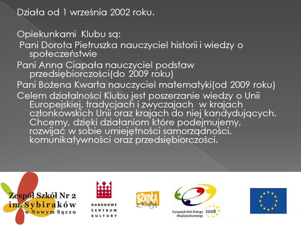 Działa od 1 września 2002 roku. Opiekunkami Klubu są: Pani Dorota Pietruszka nauczyciel historii i wiedzy o społeczeństwie Pani Anna Ciapała nauczycie