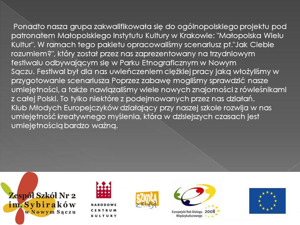 Ponadto nasza grupa zakwalifikowała się do ogólnopolskiego projektu pod patronatem Małopolskiego Instytutu Kultury w Krakowie: