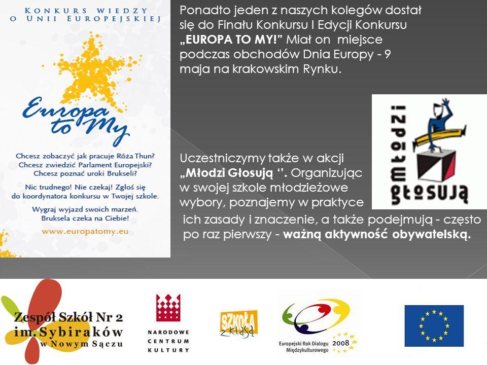 Ponadto jeden z naszych kolegów dostał się do Finału Konkursu I Edycji Konkursu EUROPA TO MY! Miał on miejsce podczas obchodów Dnia Europy - 9 maja na