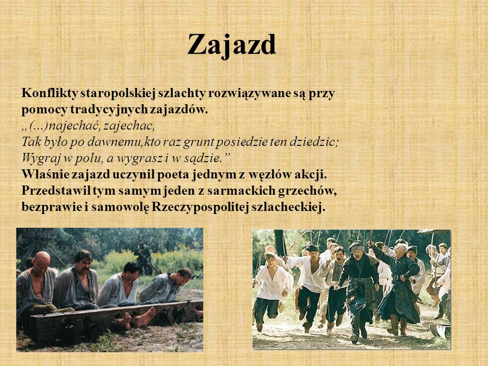 Zajazd Konflikty staropolskiej szlachty rozwiązywane są przy pomocy tradycyjnych zajazdów. (...)najechać, zajechac, Tak było po dawnemu,kto raz grunt