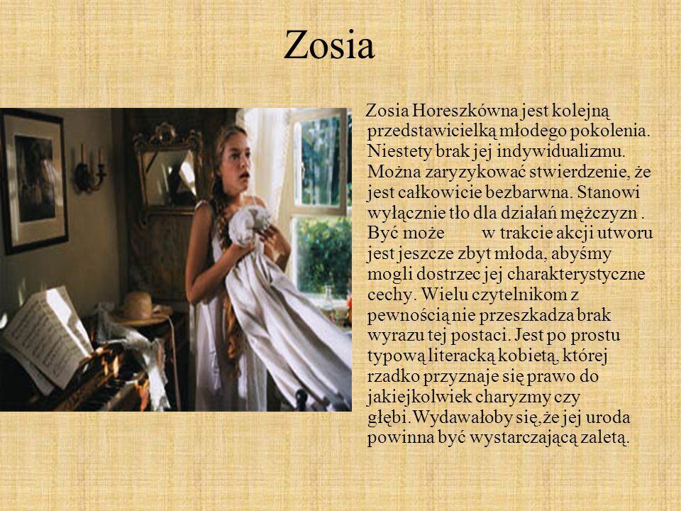 Zosia Zosia Horeszkówna jest kolejną przedstawicielką młodego pokolenia. Niestety brak jej indywidualizmu. Można zaryzykować stwierdzenie, że jest cał