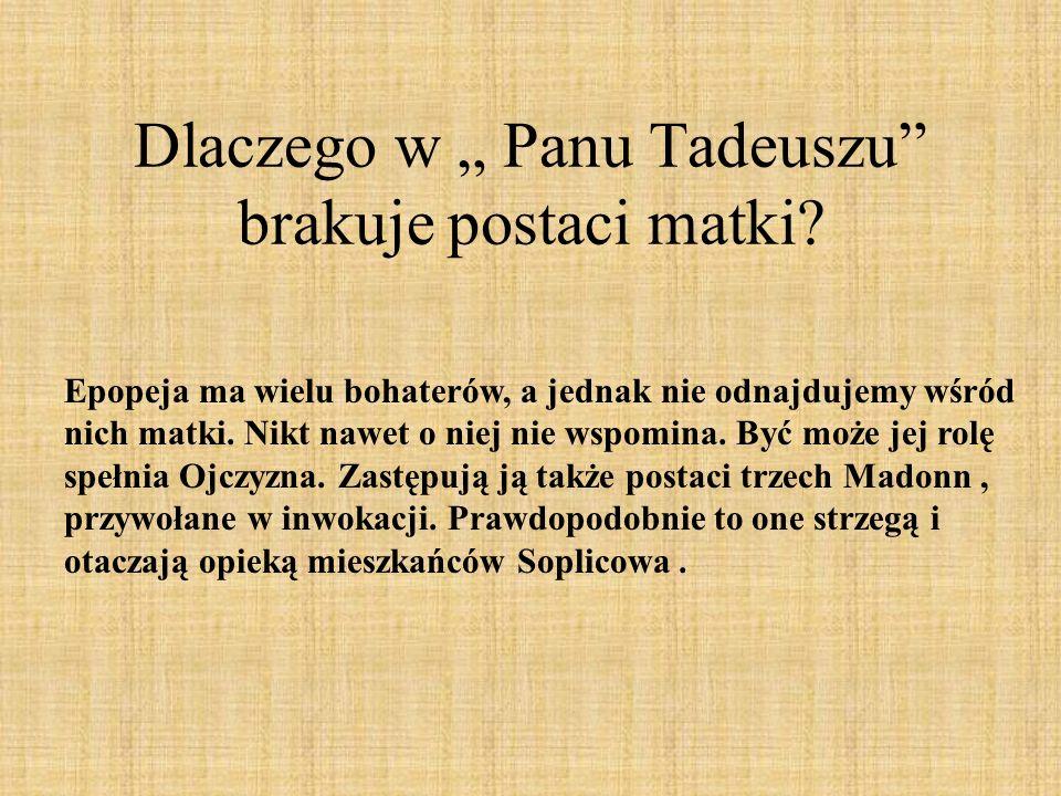 Dlaczego w Panu Tadeuszu brakuje postaci matki? Epopeja ma wielu bohaterów, a jednak nie odnajdujemy wśród nich matki. Nikt nawet o niej nie wspomina.