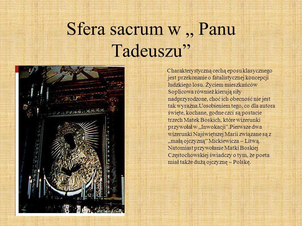 Sfera sacrum w Panu Tadeuszu Charakterystyczną cechą eposu klasycznego jest przekonanie o fatalistycznej koncepcji ludzkiego losu. Życiem mieszkańców