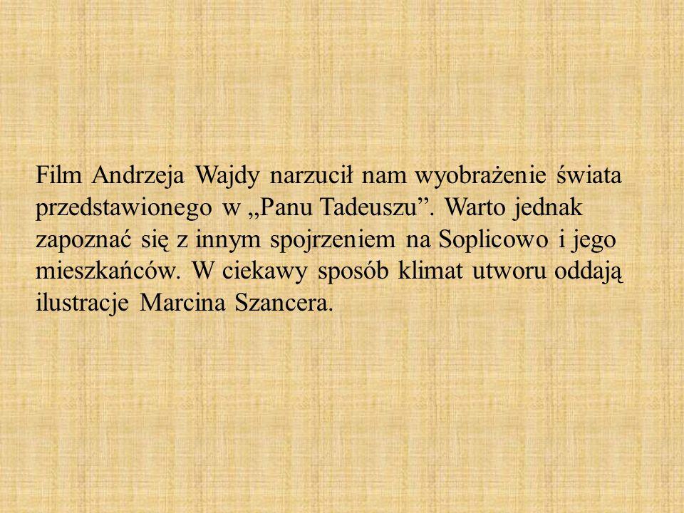 Film Andrzeja Wajdy narzucił nam wyobrażenie świata przedstawionego w Panu Tadeuszu. Warto jednak zapoznać się z innym spojrzeniem na Soplicowo i jego