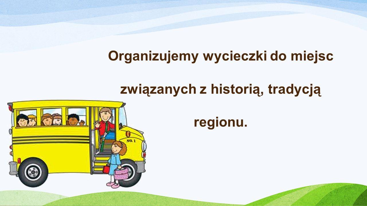 Organizujemy wycieczki do miejsc związanych z historią, tradycją regionu.