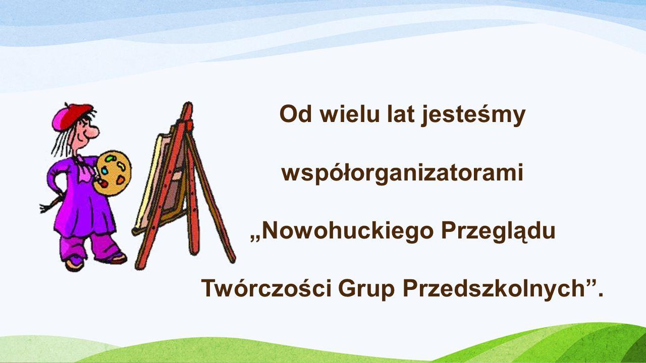 Od wielu lat jesteśmy współorganizatorami Nowohuckiego Przeglądu Twórczości Grup Przedszkolnych.
