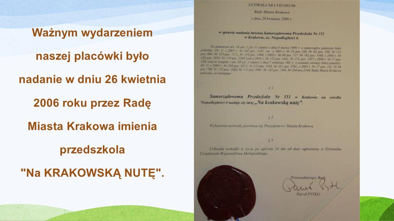 Ważnym wydarzeniem naszej placówki było nadanie w dniu 26 kwietnia 2006 roku przez Radę Miasta Krakowa imienia przedszkola