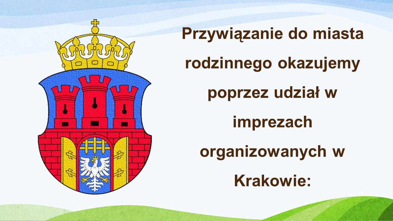 Przywiązanie do miasta rodzinnego okazujemy poprzez udział w imprezach organizowanych w Krakowie: