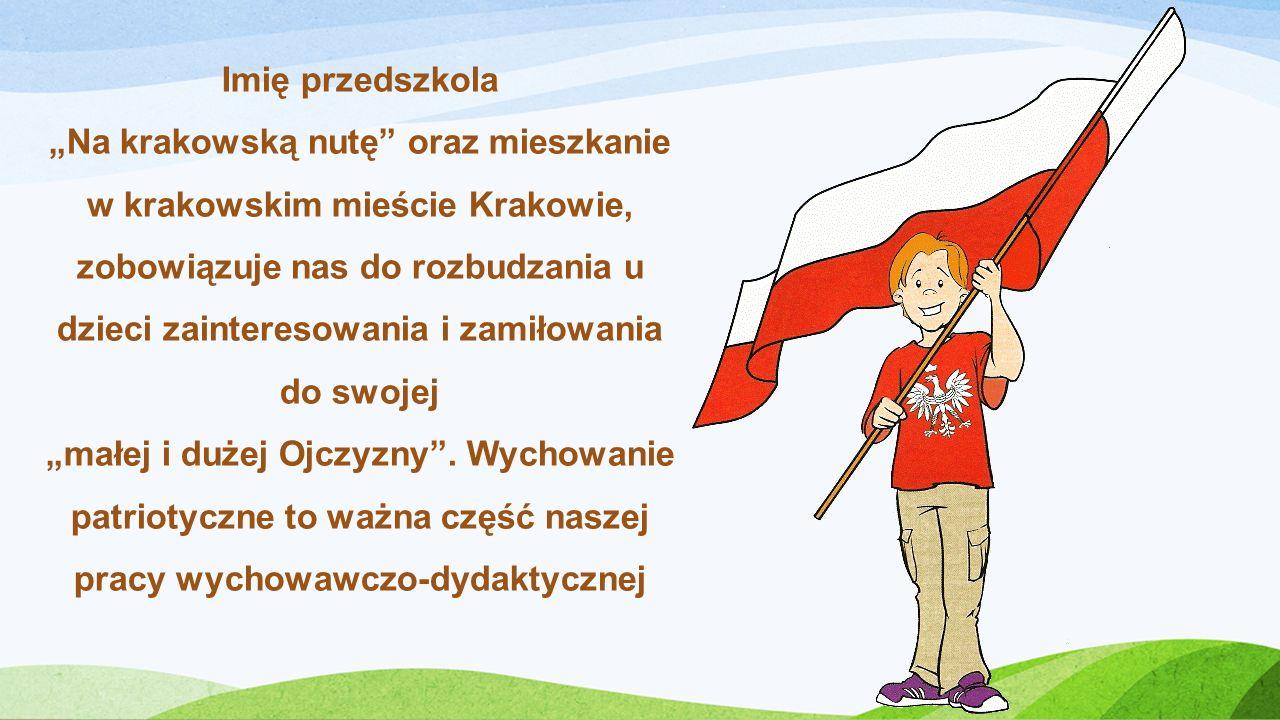 Imię przedszkola Na krakowską nutę oraz mieszkanie w krakowskim mieście Krakowie, zobowiązuje nas do rozbudzania u dzieci zainteresowania i zamiłowani