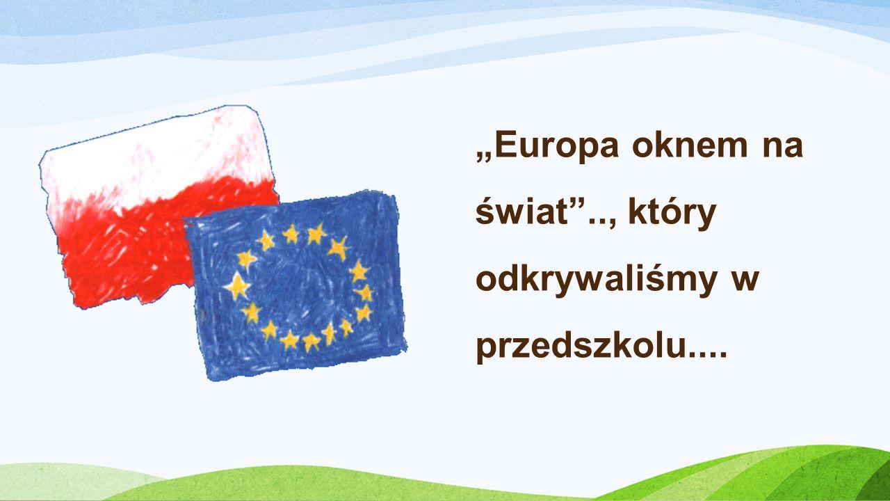 Europa oknem na świat.., który odkrywaliśmy w przedszkolu....