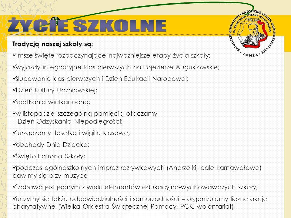 Tradycją naszej szkoły są: msze święte rozpoczynające najważniejsze etapy życia szkoły; wyjazdy integracyjne klas pierwszych na Pojezierze Augustowski