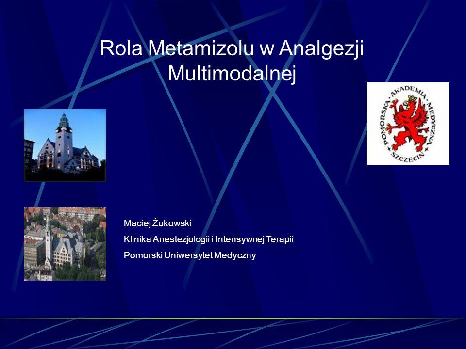 Rola Metamizolu w Analgezji Multimodalnej Maciej Żukowski Klinika Anestezjologii i Intensywnej Terapii Pomorski Uniwersytet Medyczny