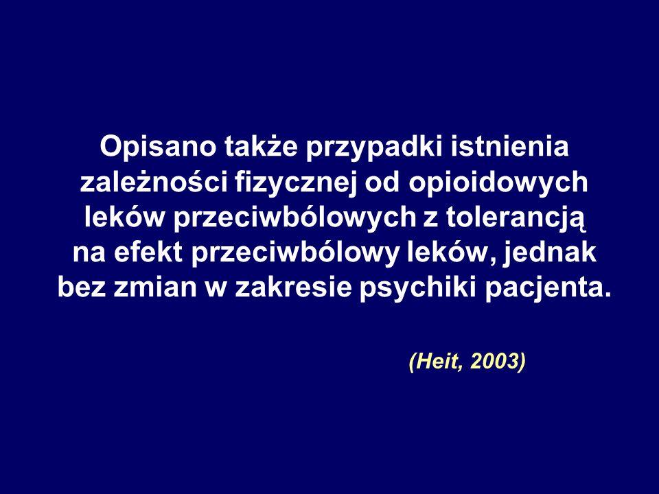 Opisano także przypadki istnienia zależności fizycznej od opioidowych leków przeciwbólowych z tolerancją na efekt przeciwbólowy leków, jednak bez zmia