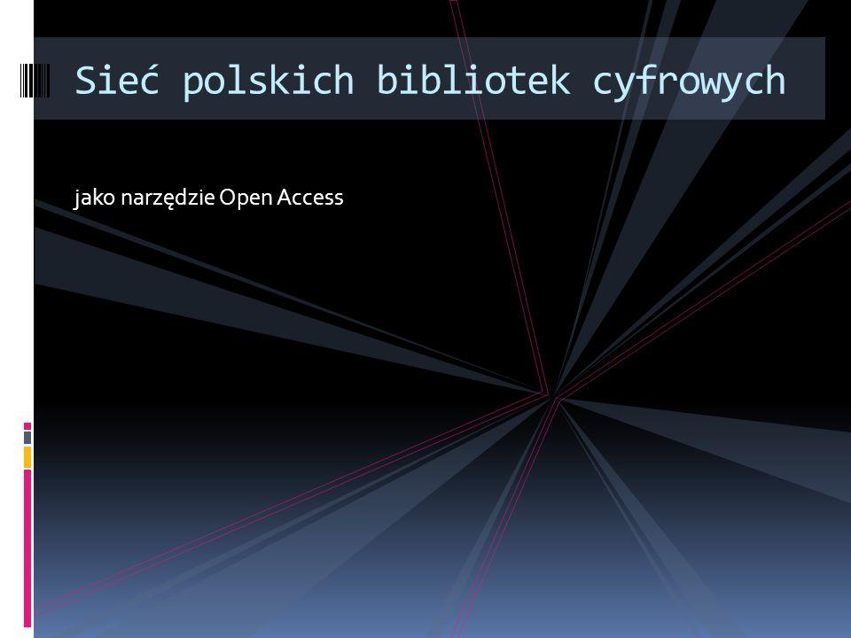 jako narzędzie Open Access Sieć polskich bibliotek cyfrowych
