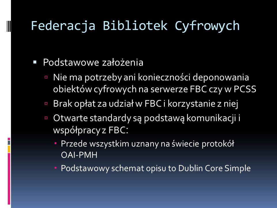 Federacja Bibliotek Cyfrowych Podstawowe założenia Nie ma potrzeby ani konieczności deponowania obiektów cyfrowych na serwerze FBC czy w PCSS Brak opł
