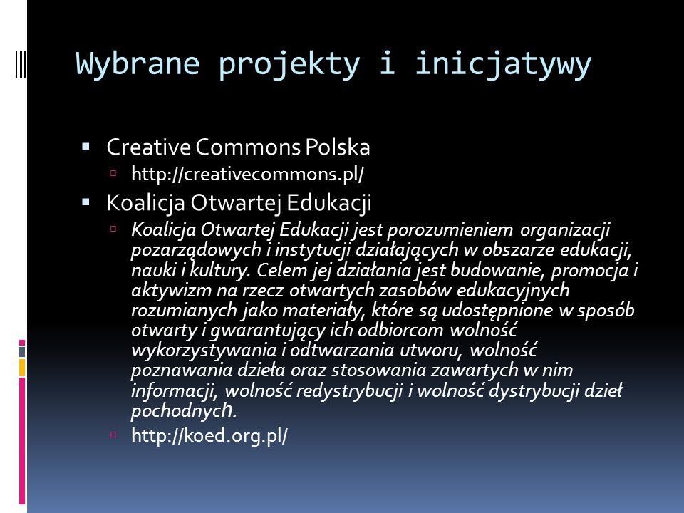 Wybrane projekty i inicjatywy Creative Commons Polska http://creativecommons.pl/ Koalicja Otwartej Edukacji Koalicja Otwartej Edukacji jest porozumien