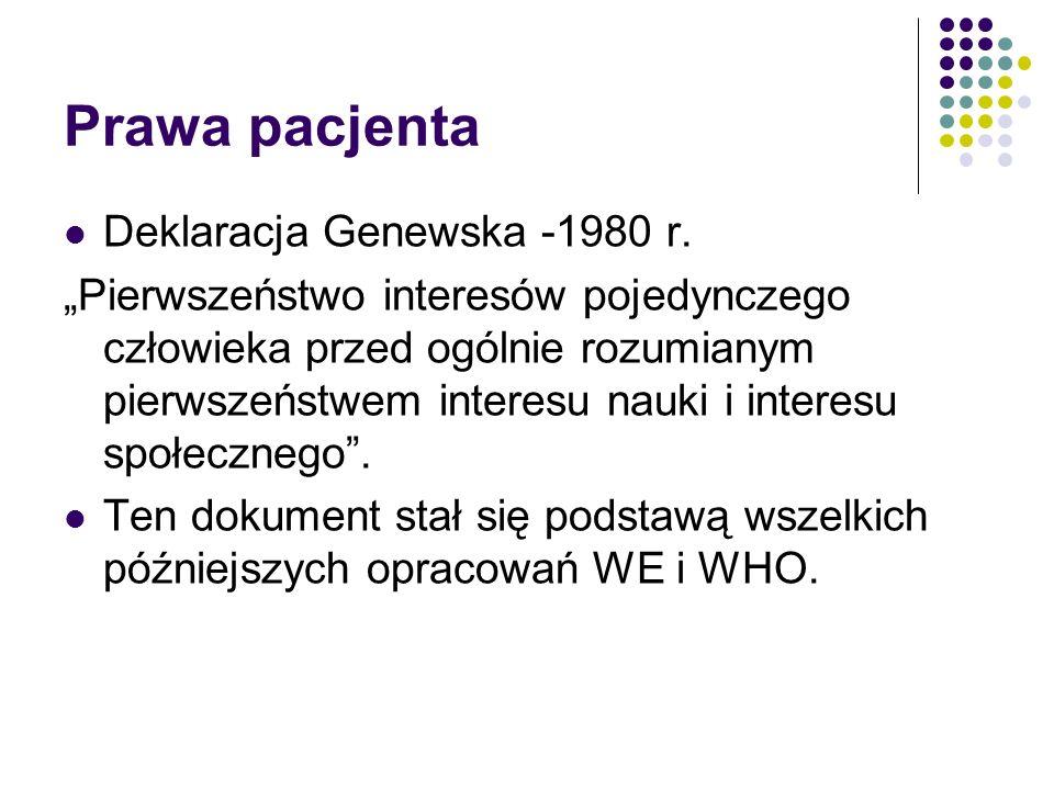 Prawa pacjenta w diagnostyce laboratoryjnej Umyślne naruszenie interesów/dobra pacjenta w praktyce diagnostyki laboratoryjnej: Wypisywanie fikcyjnych wyników badań Fałszowanie wyników Udostępnianie danych pacjenta osobom trzecim Prowokowanie pobrań materiału w celu komercyjnego wykorzystania próbek Stosowanie odstępstw od protokołów analitycznych i zasad GLP w celu osiągnięcia korzyści (oszczędności) Stosowanie odstępstw od zasad bezpieczeństwa biologicznego Nieprzestrzeganie zasady odrzucenia serii badań przy wskazaniach kontroli wewnątrzlaboratoryjnej Stosowanie podwójnych kryteriów kontroli jakości: rygorystycznego permisywnego