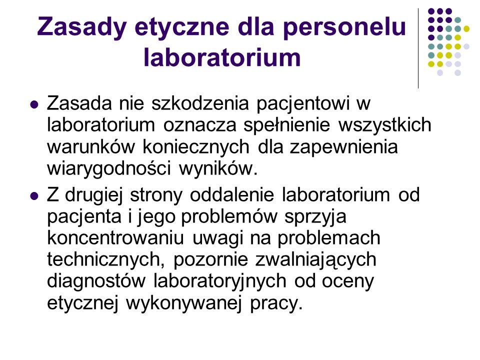 Zasady etyczne dla personelu laboratorium Zasada nie szkodzenia pacjentowi w laboratorium oznacza spełnienie wszystkich warunków koniecznych dla zapewnienia wiarygodności wyników.