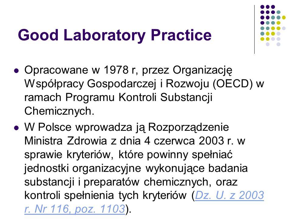 Good Laboratory Practice Opracowane w 1978 r, przez Organizację Współpracy Gospodarczej i Rozwoju (OECD) w ramach Programu Kontroli Substancji Chemicznych.
