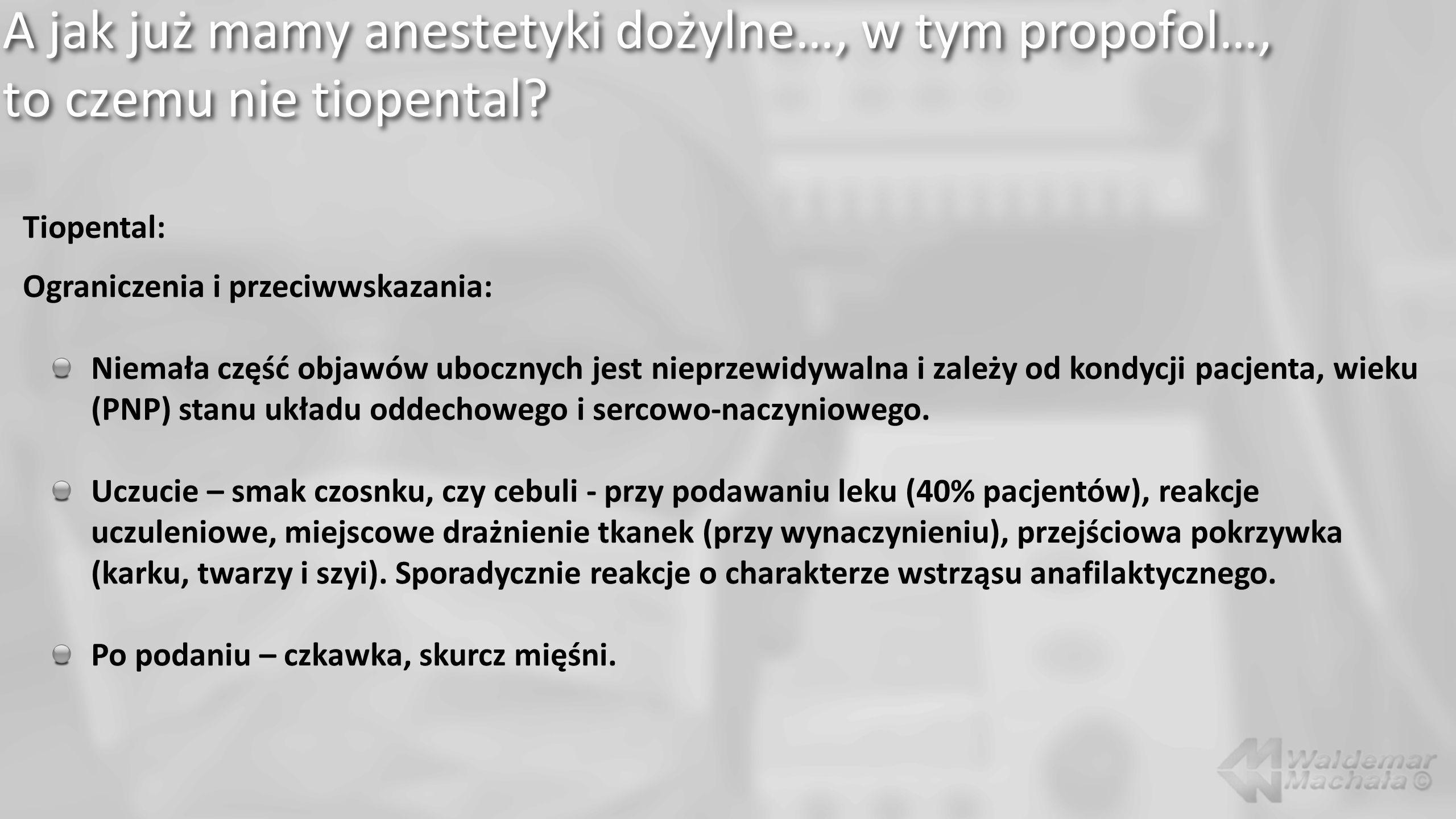 A jak już mamy anestetyki dożylne…, w tym propofol…, to czemu nie tiopental? Tiopental: Ograniczenia i przeciwwskazania: Niemała część objawów uboczny