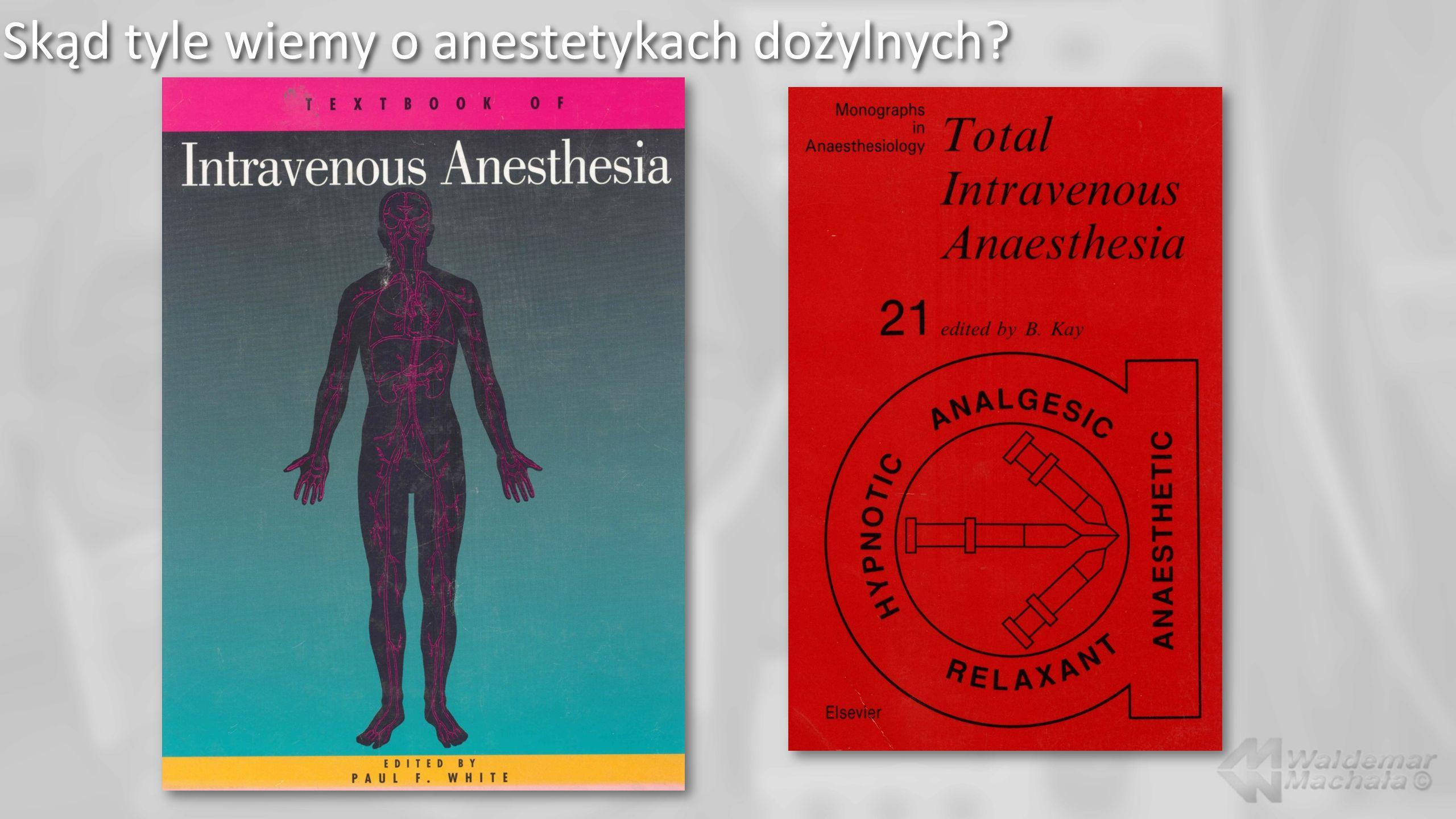Skąd tyle wiemy o anestetykach dożylnych?