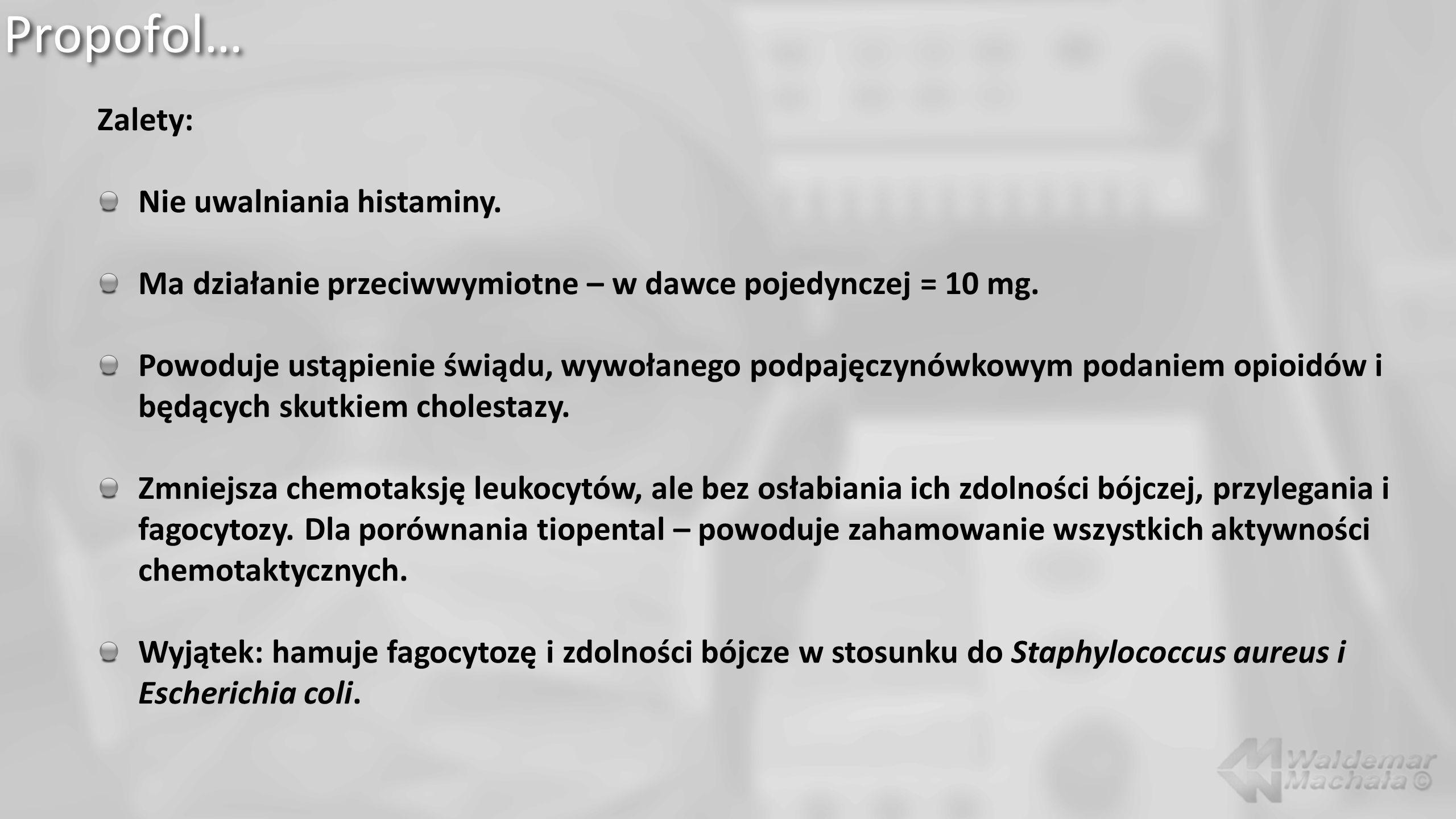 Propofol… Zalety: Nie uwalniania histaminy. Ma działanie przeciwwymiotne – w dawce pojedynczej = 10 mg. Powoduje ustąpienie świądu, wywołanego podpaję