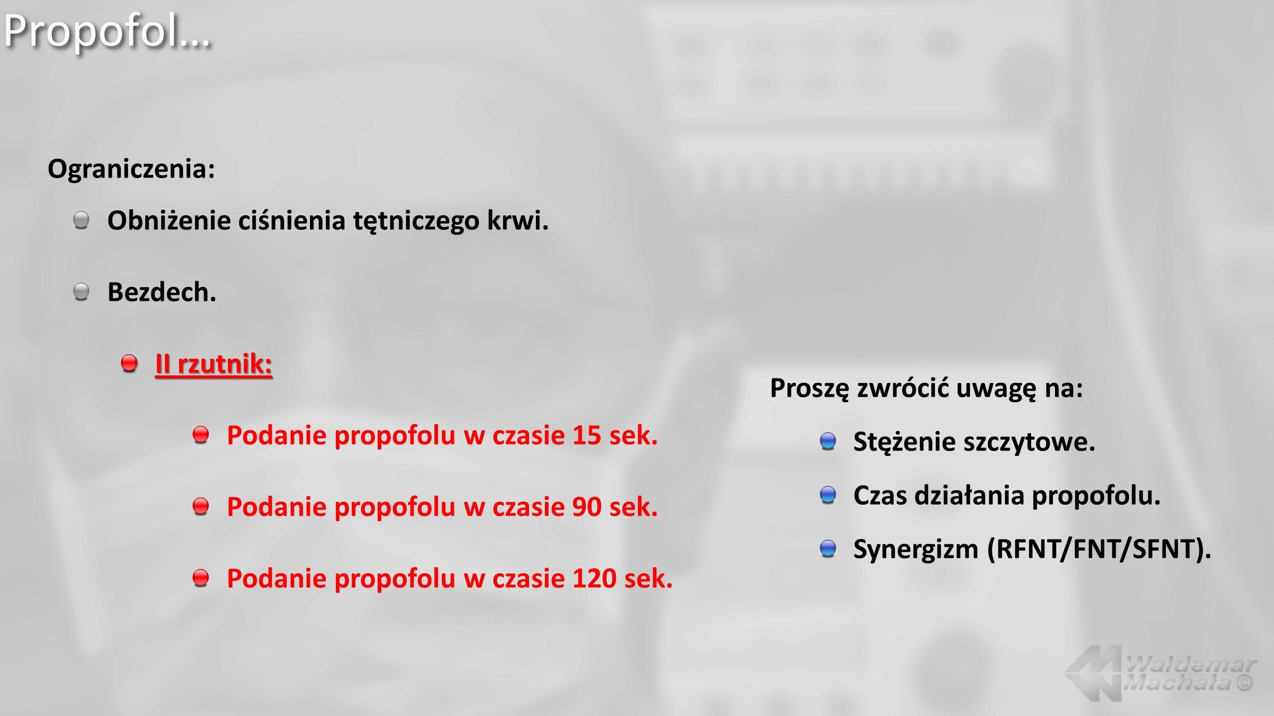 Propofol… Ograniczenia: Obniżenie ciśnienia tętniczego krwi. Bezdech. II rzutnik: Podanie propofolu w czasie 15 sek. Podanie propofolu w czasie 90 sek