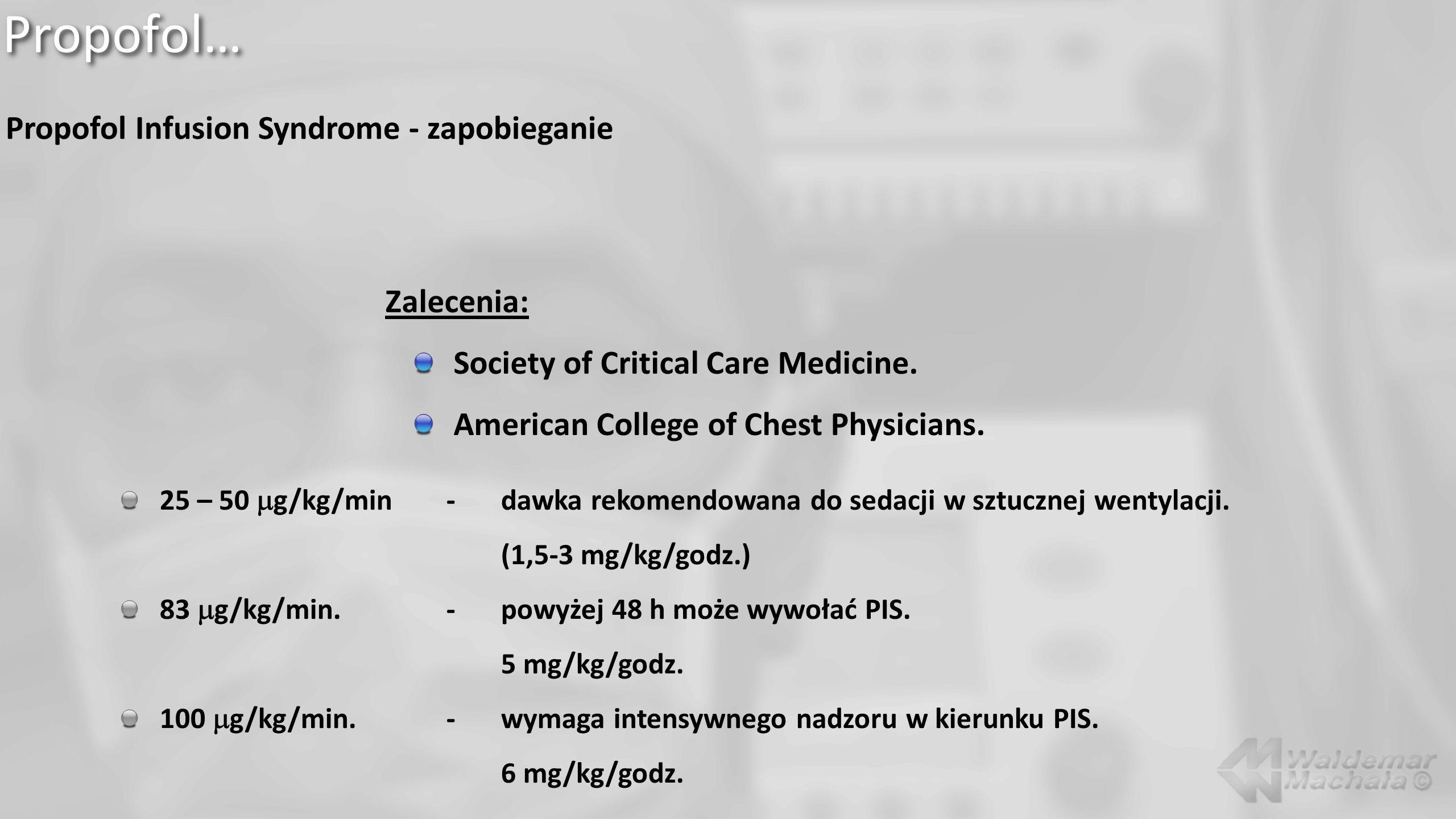 Propofol… Propofol Infusion Syndrome - zapobieganie Zalecenia: Society of Critical Care Medicine. American College of Chest Physicians. 25 – 50 g/kg/m