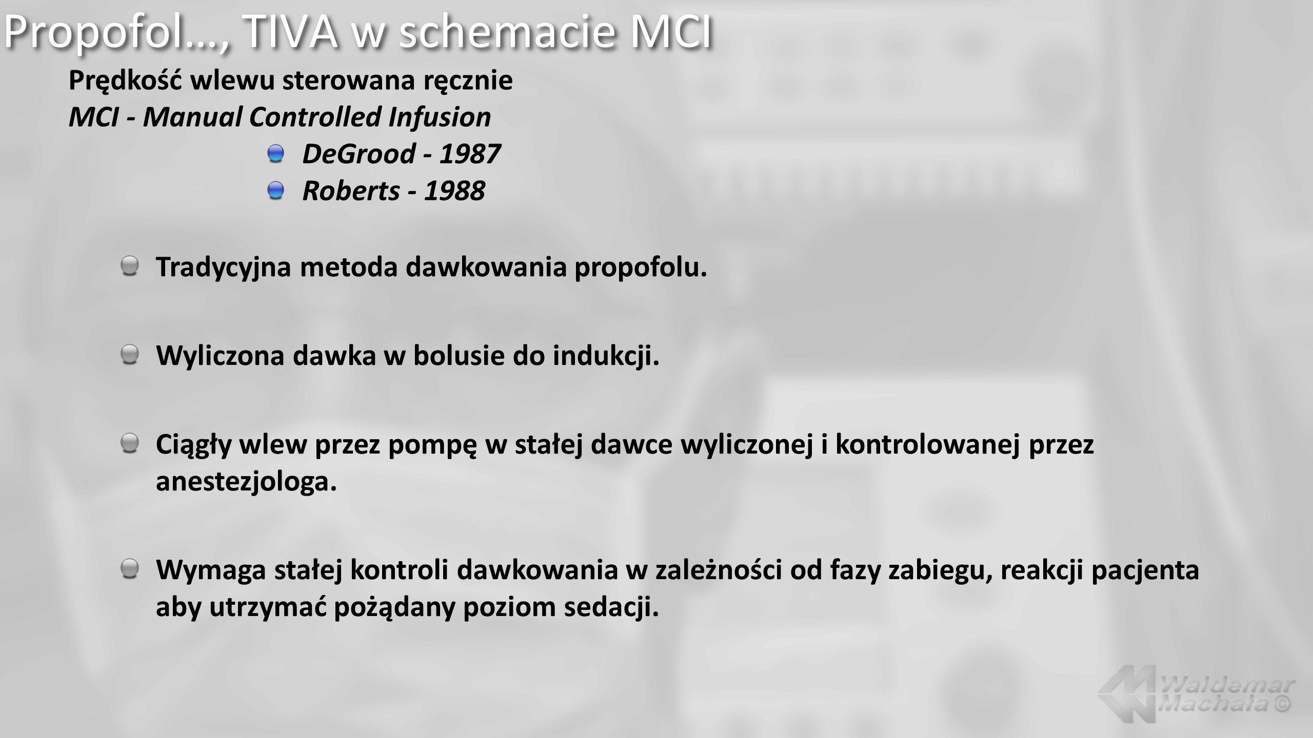 Propofol…, TIVA w schemacie MCI Prędkość wlewu sterowana ręcznie MCI - Manual Controlled Infusion DeGrood - 1987 Roberts - 1988 Tradycyjna metoda dawk