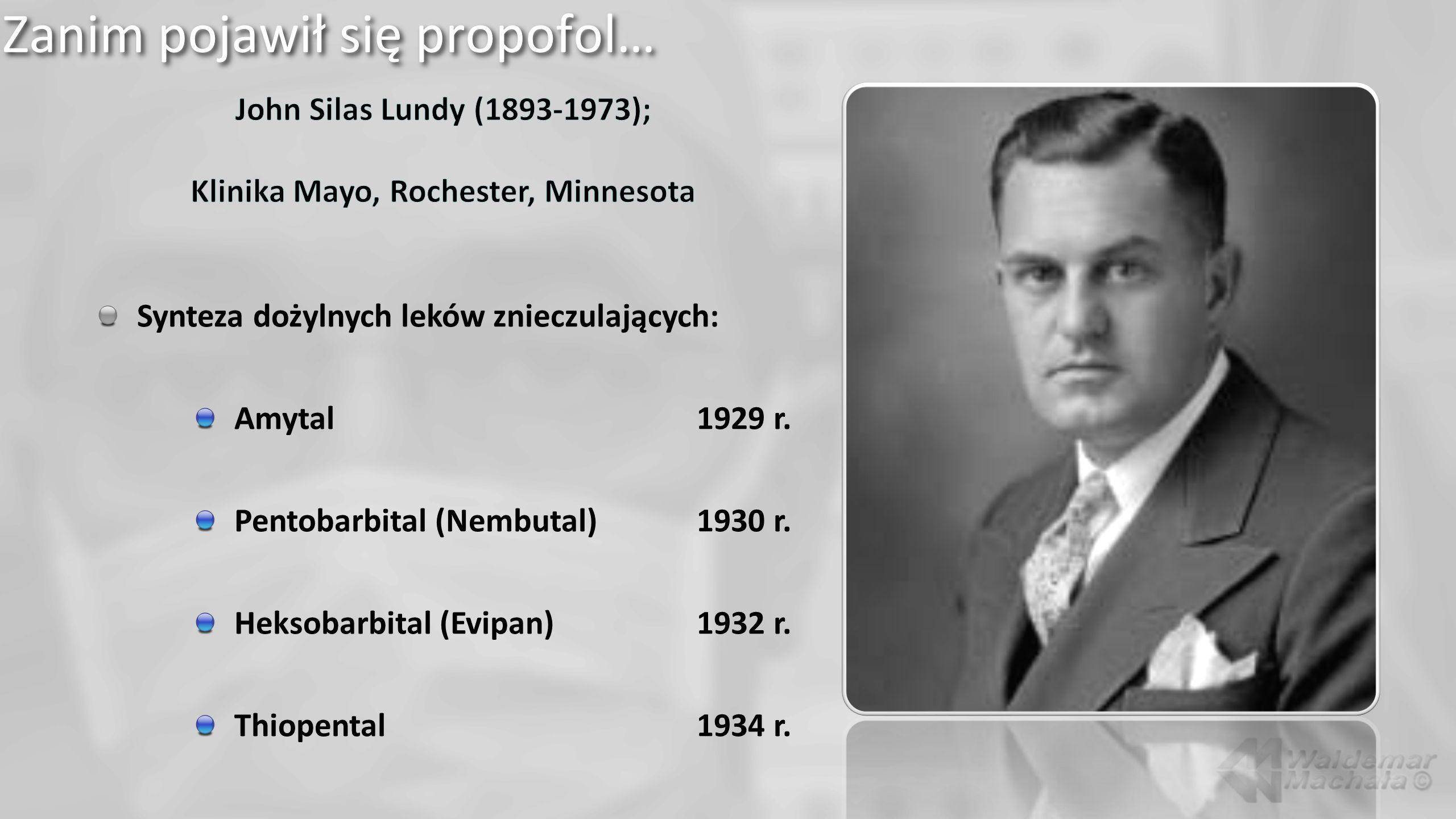 Zanim pojawił się propofol… Synteza dożylnych leków znieczulających: Amytal1929 r. Pentobarbital (Nembutal)1930 r. Heksobarbital (Evipan)1932 r. Thiop