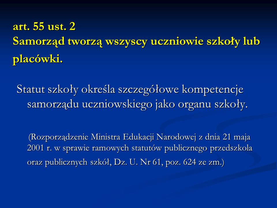 art. 55 ust. 2 Samorząd tworzą wszyscy uczniowie szkoły lub placówki. Statut szkoły określa szczegółowe kompetencje samorządu uczniowskiego jako organ
