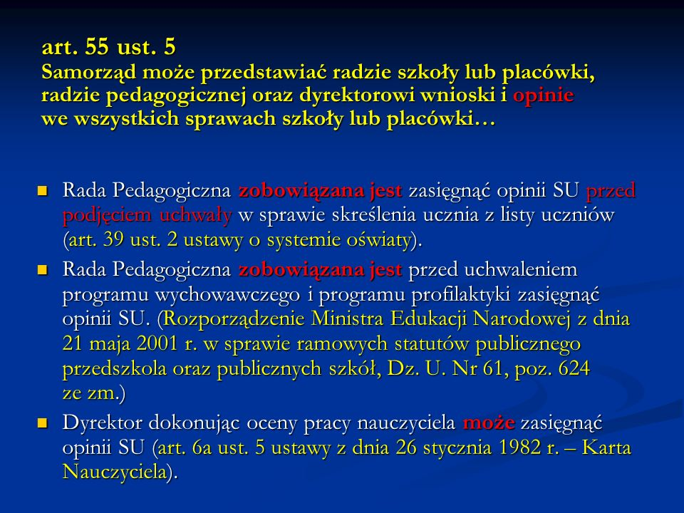 art. 55 ust. 5 Samorząd może przedstawiać radzie szkoły lub placówki, radzie pedagogicznej oraz dyrektorowi wnioski i opinie we wszystkich sprawach sz