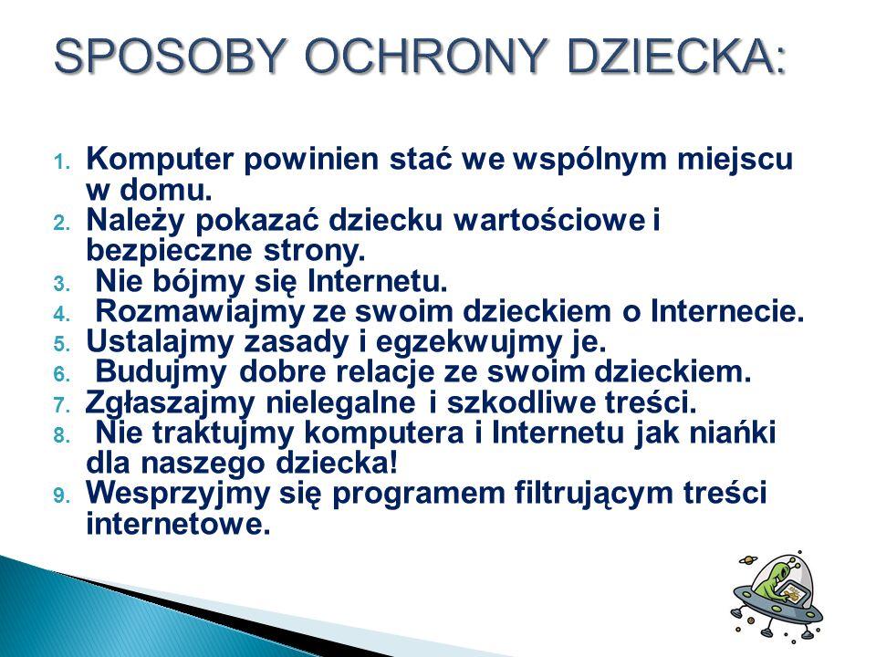 1.Komputer powinien stać we wspólnym miejscu w domu.