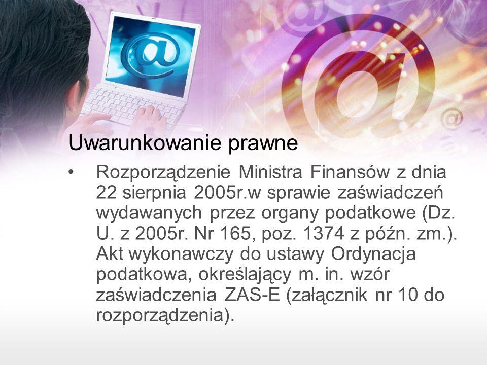 Uwarunkowanie prawne Rozporządzenie Ministra Finansów z dnia 22 sierpnia 2005r.w sprawie zaświadczeń wydawanych przez organy podatkowe (Dz.