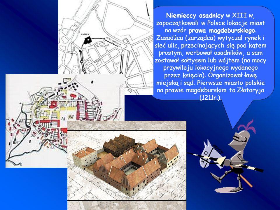 Niemieccy osadnicy w XIII w, zapoczątkowali w Polsce lokacje miast na wzór prawa magdeburskiego.
