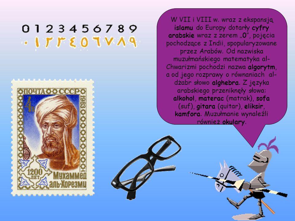 W VII i VIII w. wraz z ekspansją islamu do Europy dotarły cyfry arabskie wraz z zerem 0, pojęcia pochodzące z Indii, spopularyzowane przez Arabów. Od