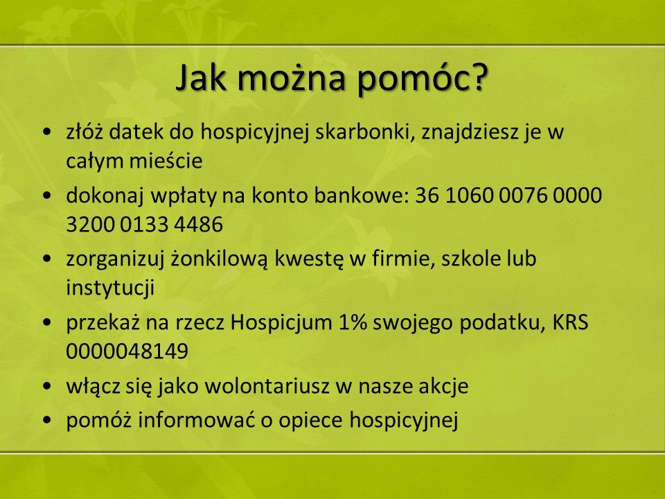 Jak można pomóc? złóż datek do hospicyjnej skarbonki, znajdziesz je w całym mieście dokonaj wpłaty na konto bankowe: 36 1060 0076 0000 3200 0133 4486