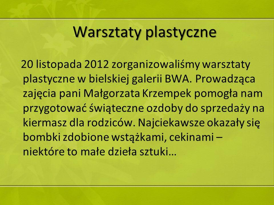 Warsztaty plastyczne 20 listopada 2012 zorganizowaliśmy warsztaty plastyczne w bielskiej galerii BWA. Prowadząca zajęcia pani Małgorzata Krzempek pomo