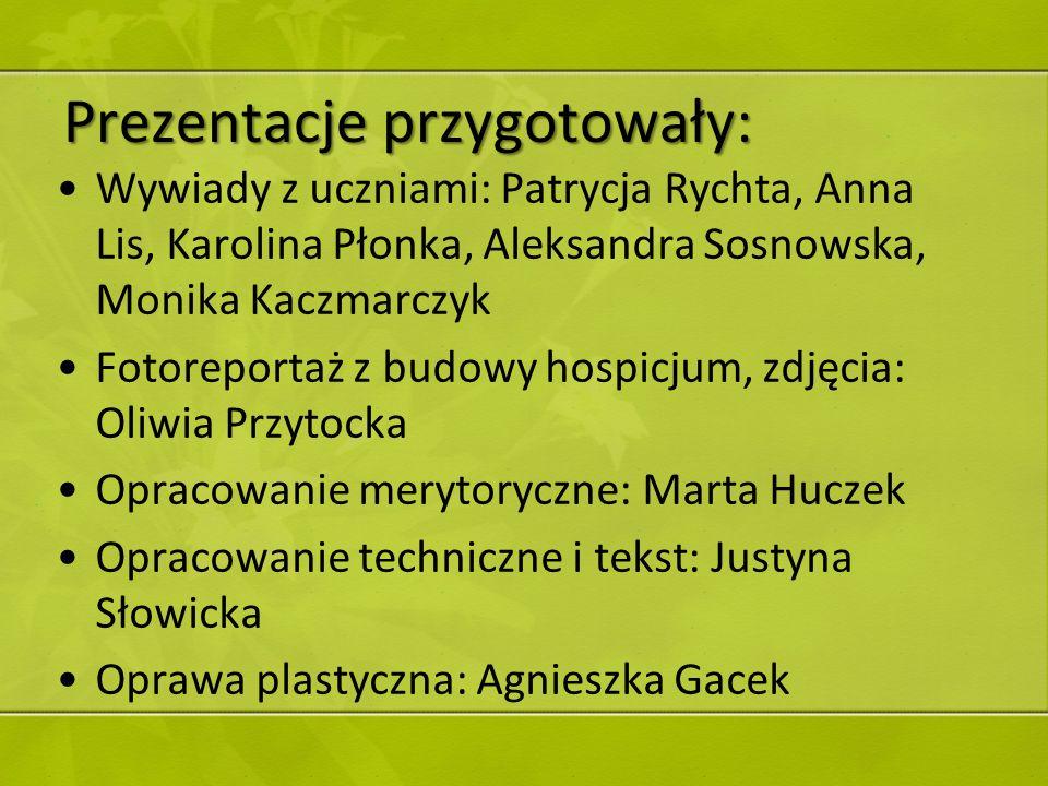 Prezentacje przygotowały: Wywiady z uczniami: Patrycja Rychta, Anna Lis, Karolina Płonka, Aleksandra Sosnowska, Monika Kaczmarczyk Fotoreportaż z budo