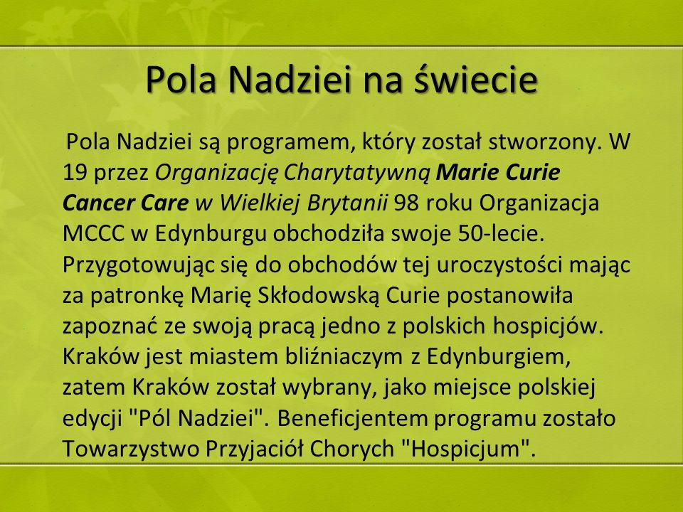 Pola Nadziei na świecie Pola Nadziei są programem, który został stworzony. W 19 przez Organizację Charytatywną Marie Curie Cancer Care w Wielkiej Bryt