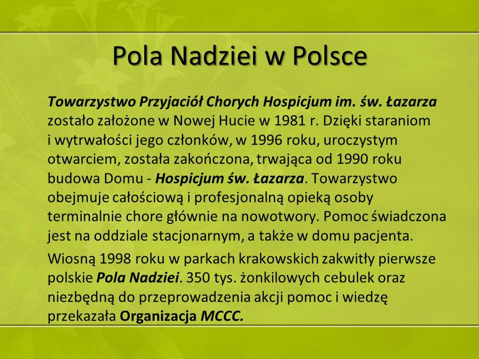 Pola Nadziei w Polsce Towarzystwo Przyjaciół Chorych Hospicjum im. św. Łazarza zostało założone w Nowej Hucie w 1981 r. Dzięki staraniom i wytrwałości