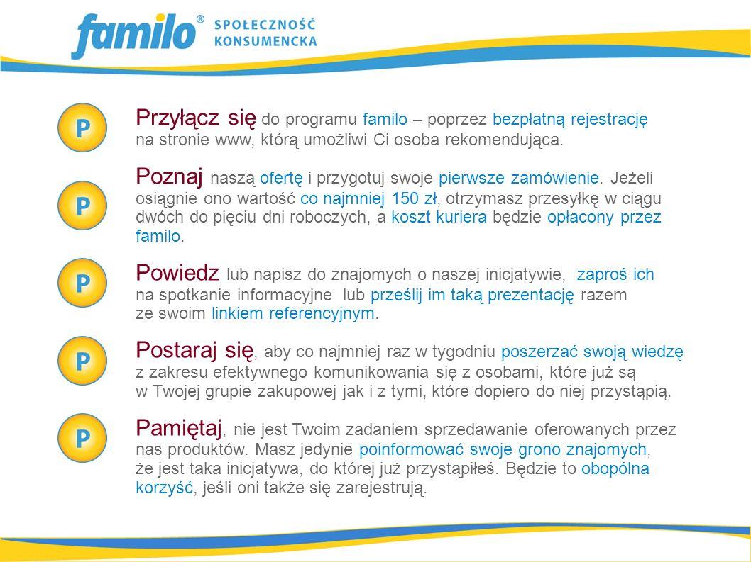 Przyłącz się do programu familo – poprzez bezpłatną rejestrację na stronie www, którą umożliwi Ci osoba rekomendująca. Poznaj naszą ofertę i przygotuj