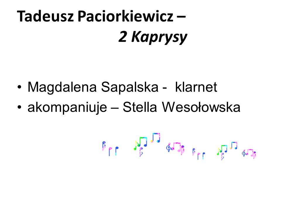 Tadeusz Paciorkiewicz – 2 Kaprysy Magdalena Sapalska - klarnet akompaniuje – Stella Wesołowska