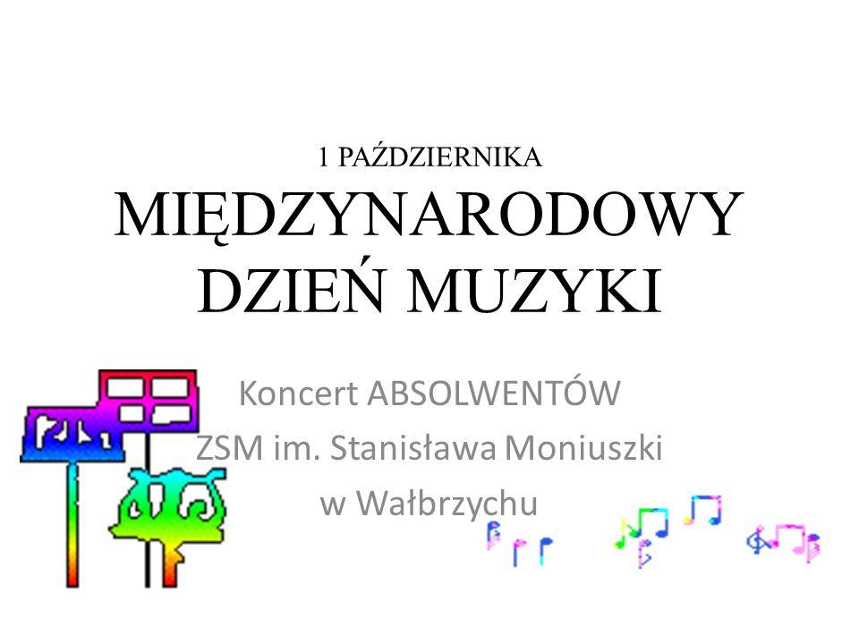 1 PAŹDZIERNIKA MIĘDZYNARODOWY DZIEŃ MUZYKI Koncert ABSOLWENTÓW ZSM im. Stanisława Moniuszki w Wałbrzychu